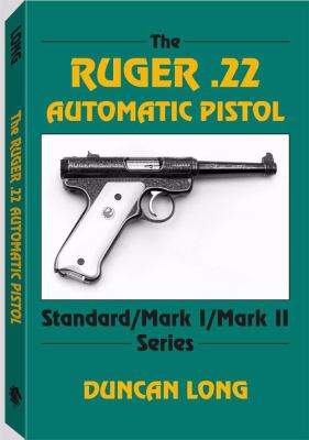 The Ruger .22 Automatic Pistol: Standard/ Mark I/ Mark II Series 9780873644884