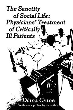 The Sanctity of Social Life: Physicians' Treatment of Critically Ill Patients 9780878556489