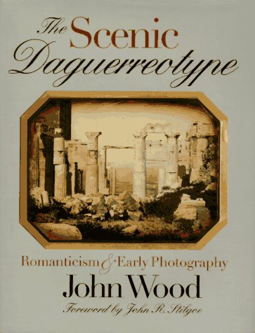 The Scenic Daguerreotype: Romanticism and Early Photography 9780877455110