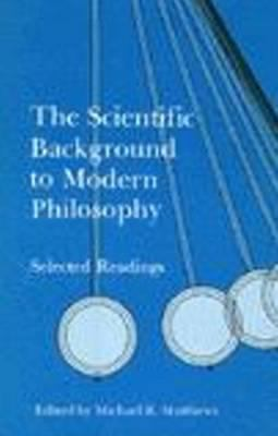 Scientific Background to Modern Philosophy: Selected Readings 9780872200746