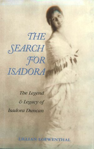 Search for Isadora Duncan : The Legend and Legacy of Isadora Duncan - Loewenthal, Lillian