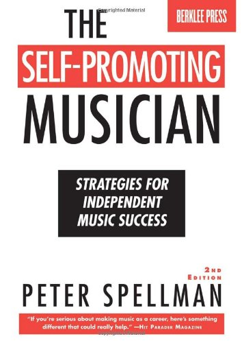 The Self-Promoting Musician: Strategies for Independent Music Success 9780876390962