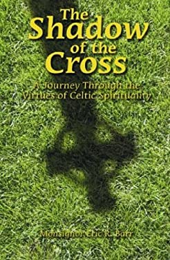 The Shadow of the Cross: A Journey Through the Virtues of Celtic Spirituality 9780879462628