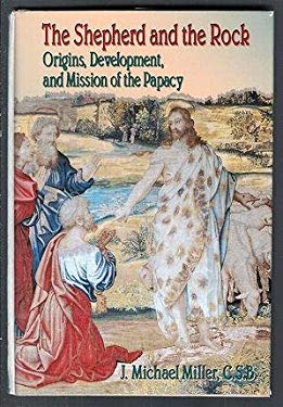 The Shepherd and the Rock: Origins, Development, and Missions of the Papacy 9780879737351