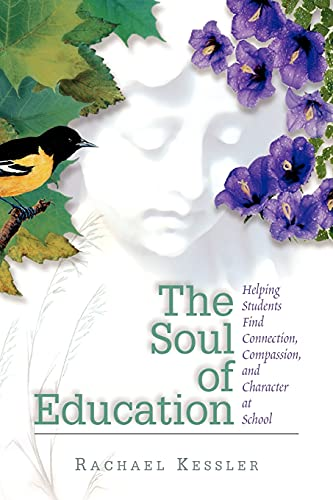 The Soul of Education: Helping Students Find Connection, Compassion, and Character at School 9780871203731
