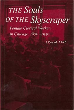 The Souls of the Skyscraper: Female Clerical Workers in Chicago, 1870-1930 9780877226741
