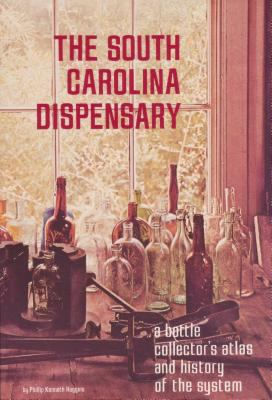 The South Carolina Dispenary: A Bottle Collector's Atlas & History of the System 9780878441365