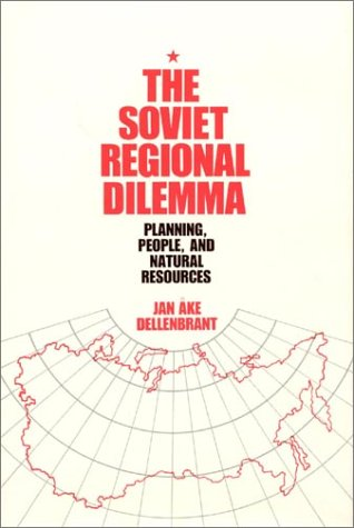 The Soviet Regional Dilemma: Planning, People and Natural Resources 9780873323840