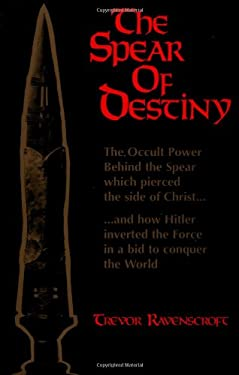 The Spear of Destiny: The Occult Power Behind the Spear Which Pierced the Side of Christ 9780877285472