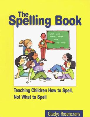 The Spelling Book: Teaching Children How to Spell, Now What to Spell 9780872071926