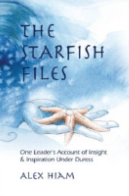 The Starfish Files: One Leader's Account of Insight & Inspiration Under Duress 9780874258363