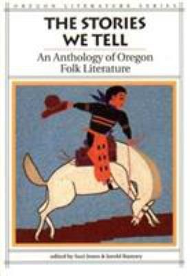 The Stories We Tell: An Anthology of Oregon Folk Literature 9780870713804