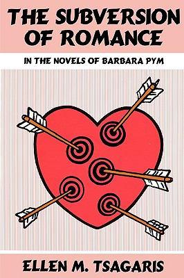 The Subversion of Romance in the Novels of Barbara Pym - Tsagaris, Ellen M. / Tsagaris