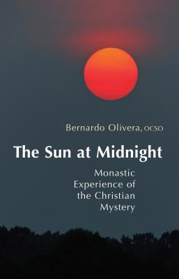 The Sun at Midnight: Monastic Experience of the Christian Mystery 9780879070298