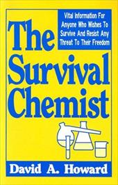 The Survival Chemist: Vital Information for Anyone Who Wishes to Survive and Resist Any Threat to Their Freedom 3921470