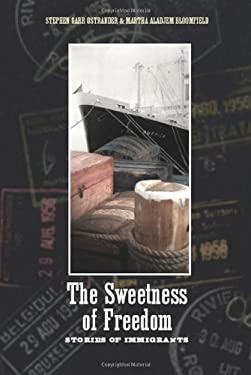 The Sweetness of Freedom: Stories of Immigrants 9780870139772