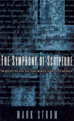 The Symphony of Scripture: Making Sense of the Bible's Many Themes 9780875521923
