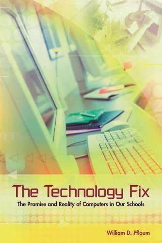 The Technology Fix: The Promise and Reality of Computers in Our Schools 9780871208422
