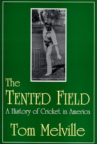 The Tented Field: A History of Cricket in America 9780879727703