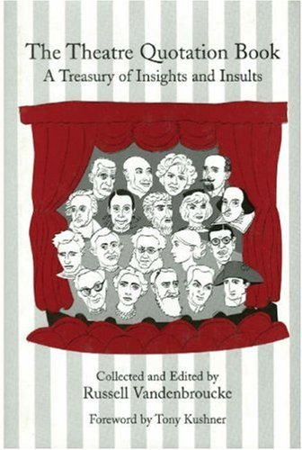 The Theatre Quotation Book: A Treasury of Insights and Insults 9780879109592