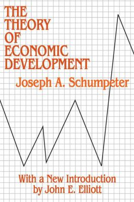 The Theory of Economic Development: An Inquiry Into Profits, Capital, Credit, Interest, and the Business Cycle 9780878556984