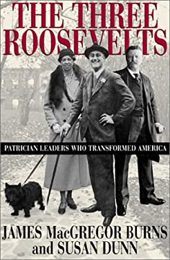 The Three Roosevelts: Patrician Leaders Who Transformed America 9780871137807