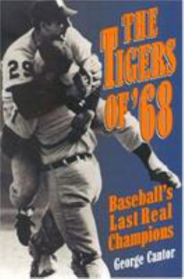 The Tigers of '68: Baseball's Last Real Champions 9780878339280