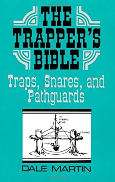 The Trapper S Bible: Traps, Snares & Pathguards 9780873644068