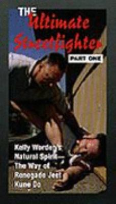The Ultimate Streetfighter: Kelly Worden's Natural Spirit-The Way of Renegade Jeet Kune Do