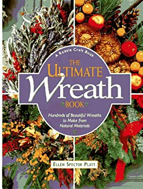 The Ultimate Wreath Book: Hundreds of Beautiful Wreaths to Make from Natural Materials 9780875967202