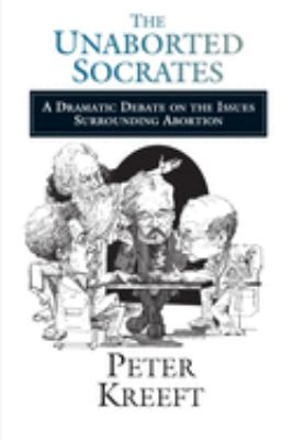 The Unaborted Socrates: A Dramatic Debate on the Issues Surrounding Abortion 9780877848103