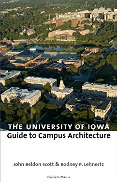The University of Iowa Guide to Campus Architecture 9780877459903
