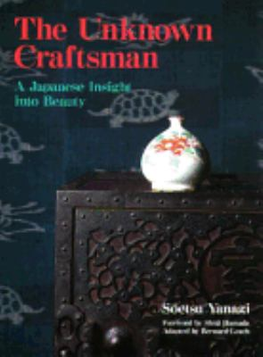 The Unknown Craftsman: A Japanese Insight Into Beauty 9780870119484