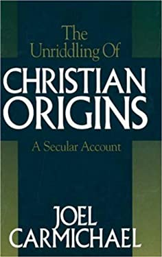 The Unriddling of Christian Origins: A Secular Account 9780879759520