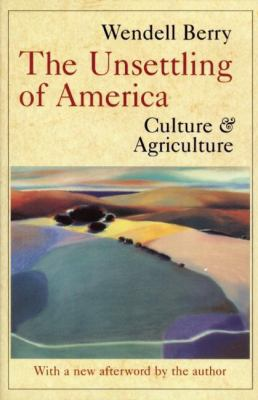 The Unsettling of America: Culture and Agriculture 9780871568779