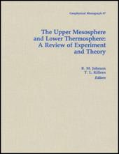 The Upper Mesosphere and Lower Thermosphere: A Review of Experiment and Theory (Geophysical Monograph Series)