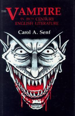 The Vampire in Nineteenth Century English Literature - Senf, Carol A.