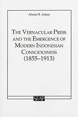 The Vernacular Press and the Emergence of Modern Indonesian Consciousness 9780877277163