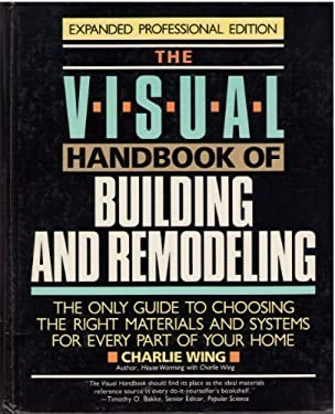 The Visual Handbook of Building and Remodeling: The Only Guide to Choosing the Right Materials and Systems for Every Part of Your Home