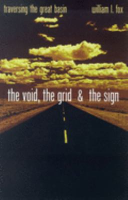 The Void, the Grid & the Sign: Traversing the Great Basin 9780874176186