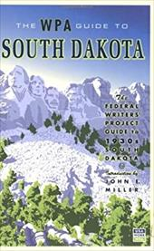The WPA Guide to South Dakota: The Federal Writers' Project Guide to 1930s South Dakota 3856262