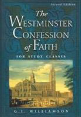 The Westminster Confession of Faith: For Study Classes 9780875525938