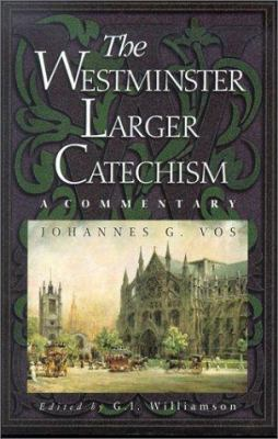 The Westminster Larger Catechism: A Commentary 9780875525143
