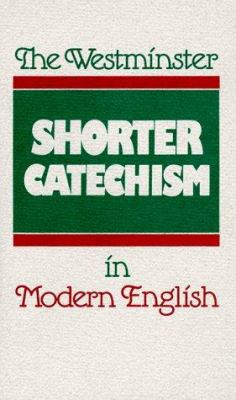 The Westminster Shorter Catechism in Modern English 9780875525488