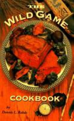 The Wild Game Cookbook 9780873586412