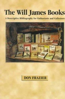 The Will James Books: A Descriptive Bibliography for Enthusiasts and Collectors 9780878424085