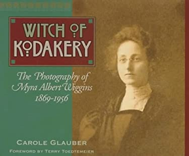 The Witch of Kodakery: The Photography of Myra Albert Wiggins, 1869-1956 9780874221480