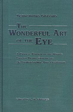 The Wonderful Art of the Eye: A Critical Edition of the Middle English Translation of His de Probatissimo Arte Oculorum 9780870134593