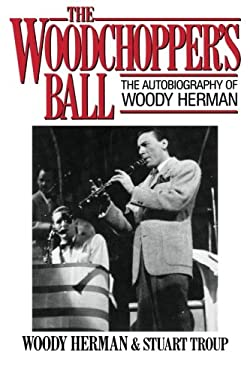 The Woodchopper's Ball: The Autobiography of Woody Herman 9780879101763