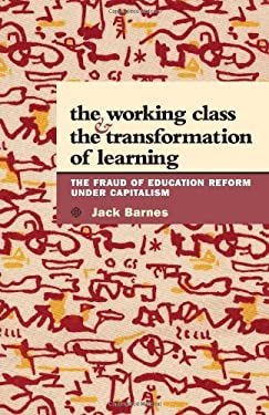 The Working Class and the Transformation of Learning: The Fraud of Education Reform Under Capitalism 9780873489188
